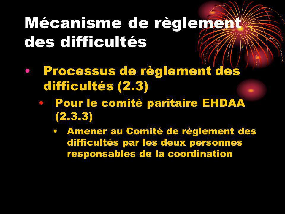 Mécanisme de règlement des difficultés Processus de règlement des difficultés (2.3) Pour le comité paritaire EHDAA (2.3.3) Amener au Comité de règleme