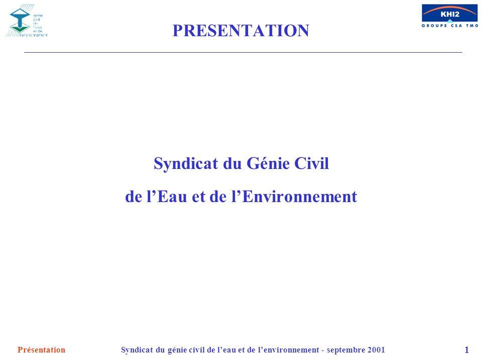 PrésentationSyndicat du génie civil de leau et de lenvironnement - septembre 2001 1 PRESENTATION Syndicat du Génie Civil de lEau et de lEnvironnement