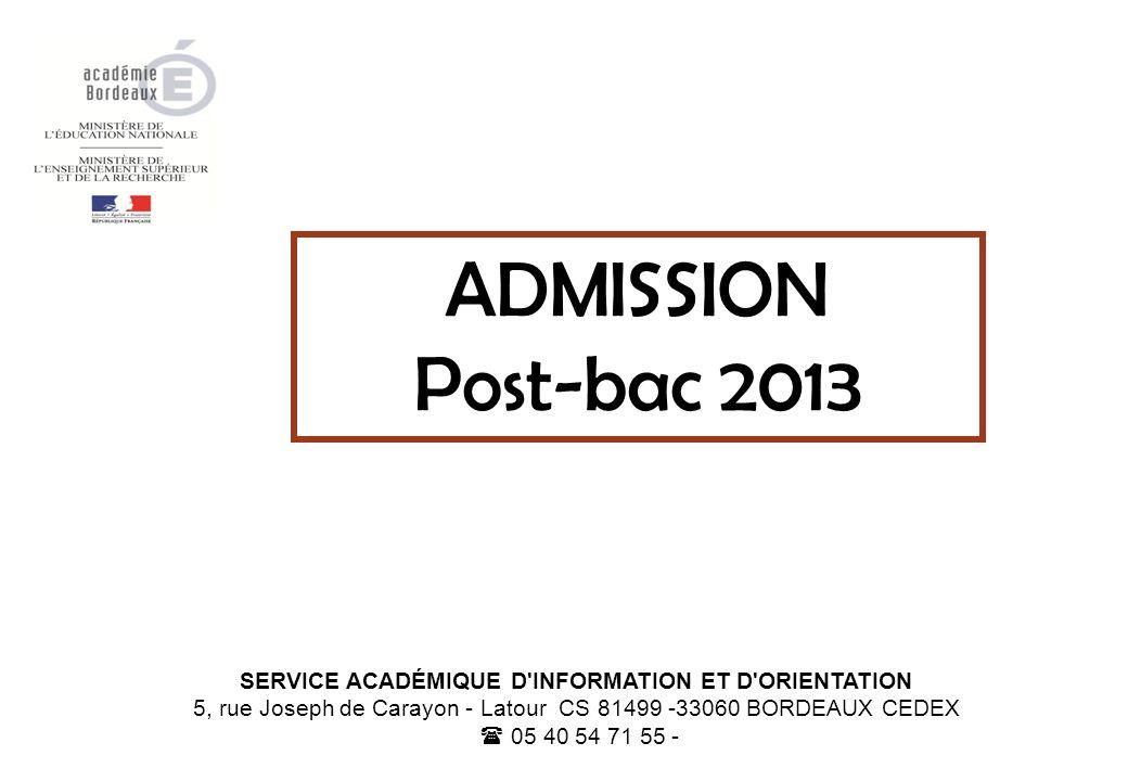SERVICE ACADÉMIQUE D'INFORMATION ET D'ORIENTATION 5, rue Joseph de Carayon - Latour CS 81499 -33060 BORDEAUX CEDEX 05 40 54 71 55 - ADMISSION Post-bac