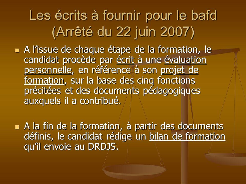 Les écrits à fournir pour le bafd (Arrêté du 22 juin 2007) A lissue de chaque étape de la formation, le candidat procède par écrit à une évaluation pe
