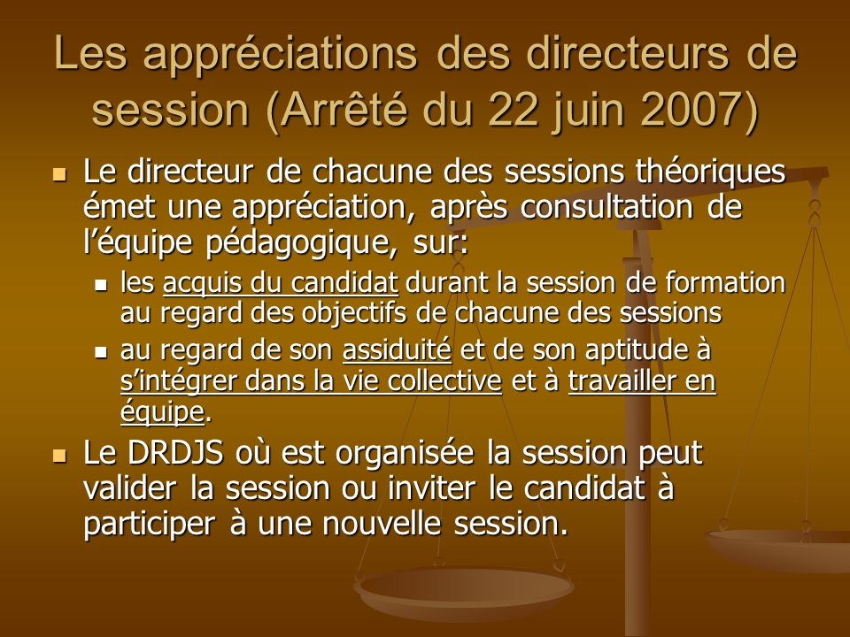 Les appréciations des directeurs de session (Arrêté du 22 juin 2007) Le directeur de chacune des sessions théoriques émet une appréciation, après cons