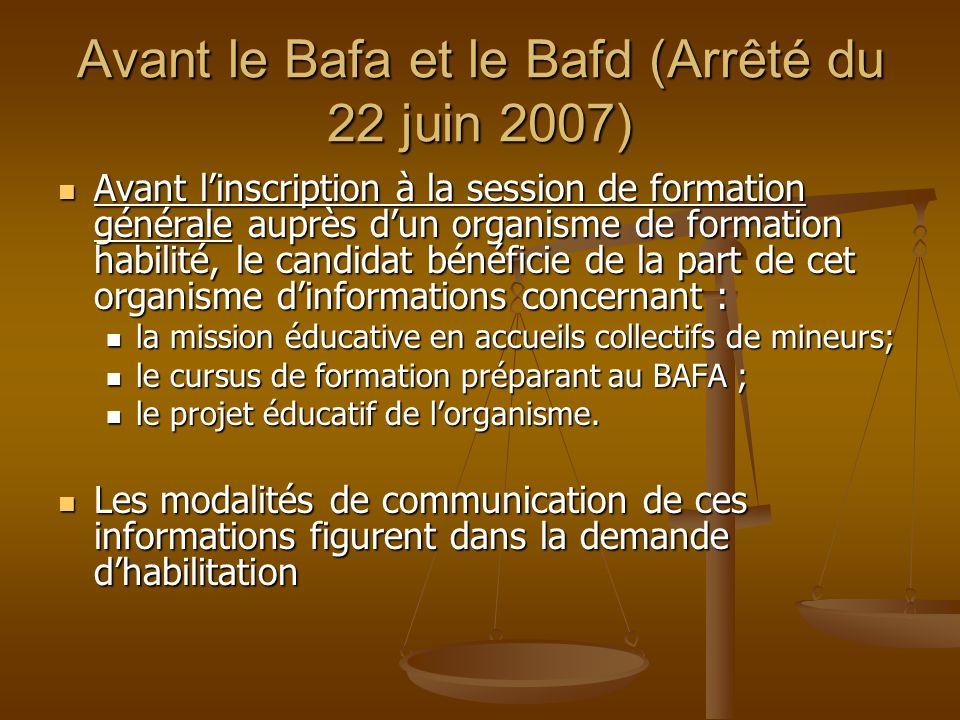 Avant le Bafa et le Bafd (Arrêté du 22 juin 2007) Avant linscription à la session de formation générale auprès dun organisme de formation habilité, le
