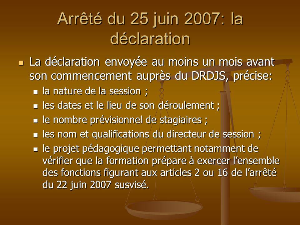 Arrêté du 25 juin 2007: la déclaration La déclaration envoyée au moins un mois avant son commencement auprès du DRDJS, précise: La déclaration envoyée