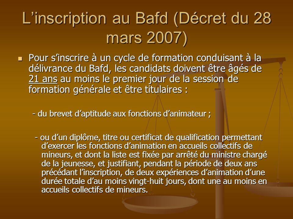 Linscription au Bafd (Décret du 28 mars 2007) Pour sinscrire à un cycle de formation conduisant à la délivrance du Bafd, les candidats doivent être âg