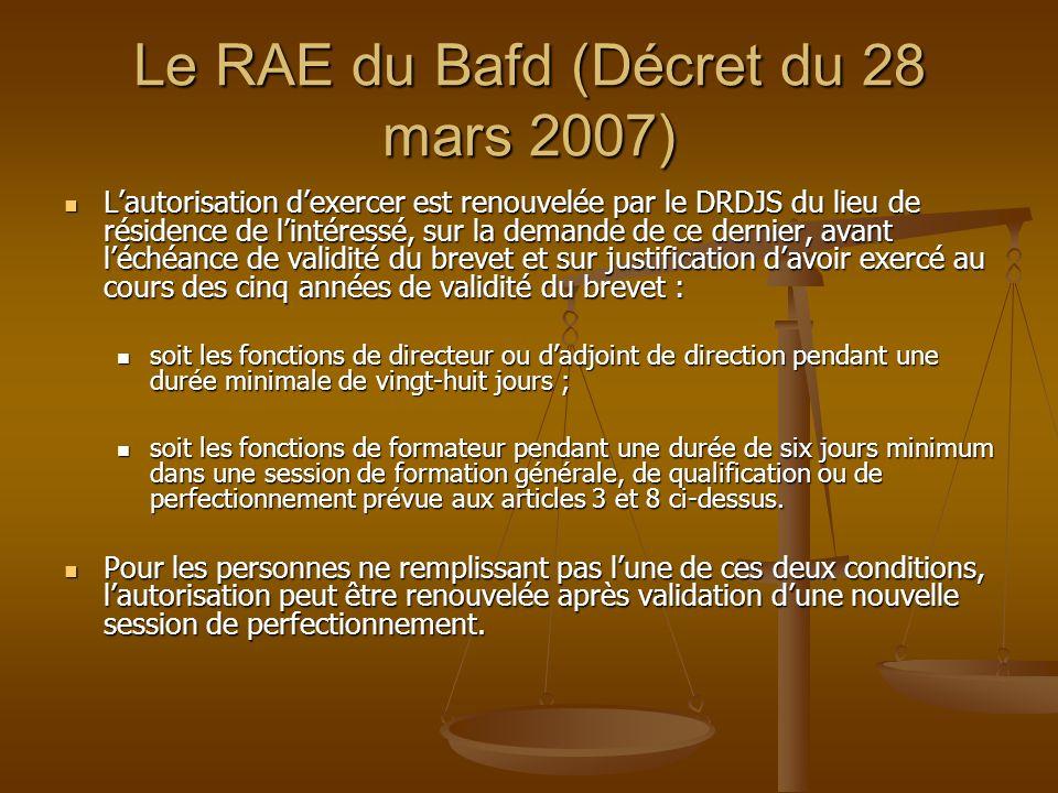 Le RAE du Bafd (Décret du 28 mars 2007) Lautorisation dexercer est renouvelée par le DRDJS du lieu de résidence de lintéressé, sur la demande de ce de