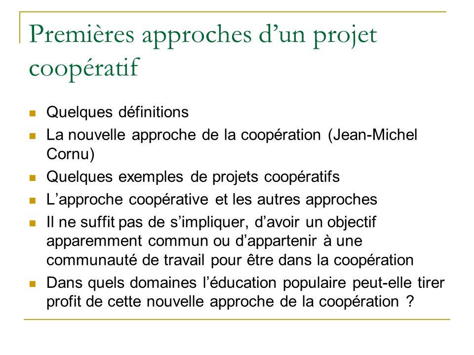 Premières approches dun projet coopératif Quelques définitions La nouvelle approche de la coopération (Jean-Michel Cornu) Quelques exemples de projets