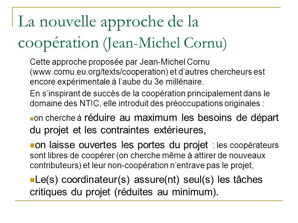 La nouvelle approche de la coopération (Jean-Michel Cornu) Cette approche proposée par Jean-Michel Cornu (www.cornu.eu.org/texts/cooperation) et dautr