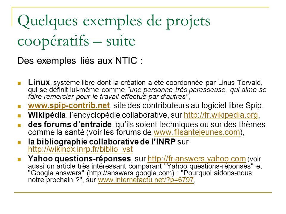 Quelques exemples de projets coopératifs – suite Des exemples liés aux NTIC : Linux, système libre dont la création a été coordonnée par Linus Torvald