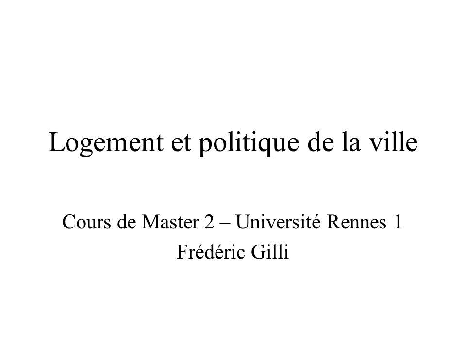 Logement et politique de la ville Cours de Master 2 – Université Rennes 1 Frédéric Gilli