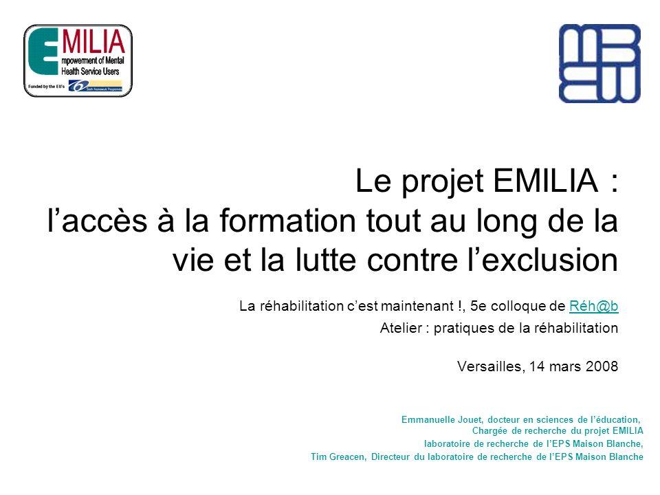 Le projet EMILIA : laccès à la formation tout au long de la vie et la lutte contre lexclusion La réhabilitation cest maintenant !, 5e colloque de Réh@