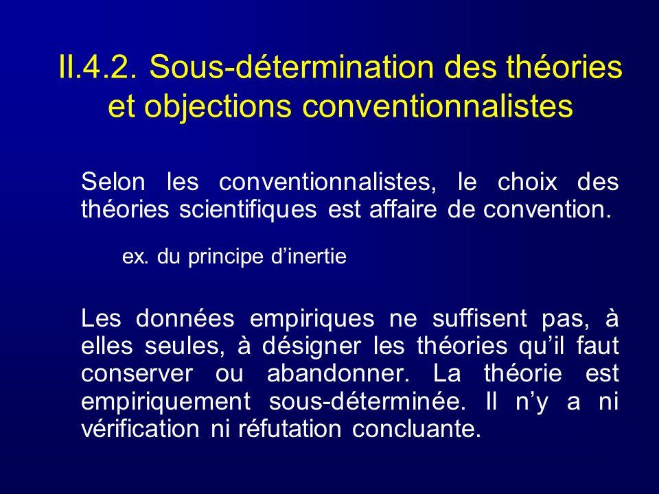 II.4.2. Sous-détermination des théories et objections conventionnalistes Selon les conventionnalistes, le choix des théories scientifiques est affaire