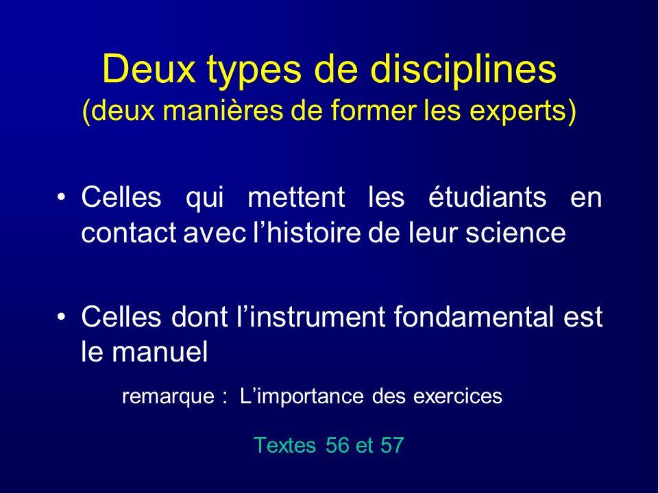 Deux types de disciplines (deux manières de former les experts) Celles qui mettent les étudiants en contact avec lhistoire de leur science Celles dont