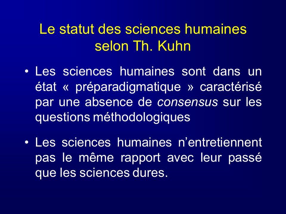 Le statut des sciences humaines selon Th. Kuhn Les sciences humaines sont dans un état « préparadigmatique » caractérisé par une absence de consensus