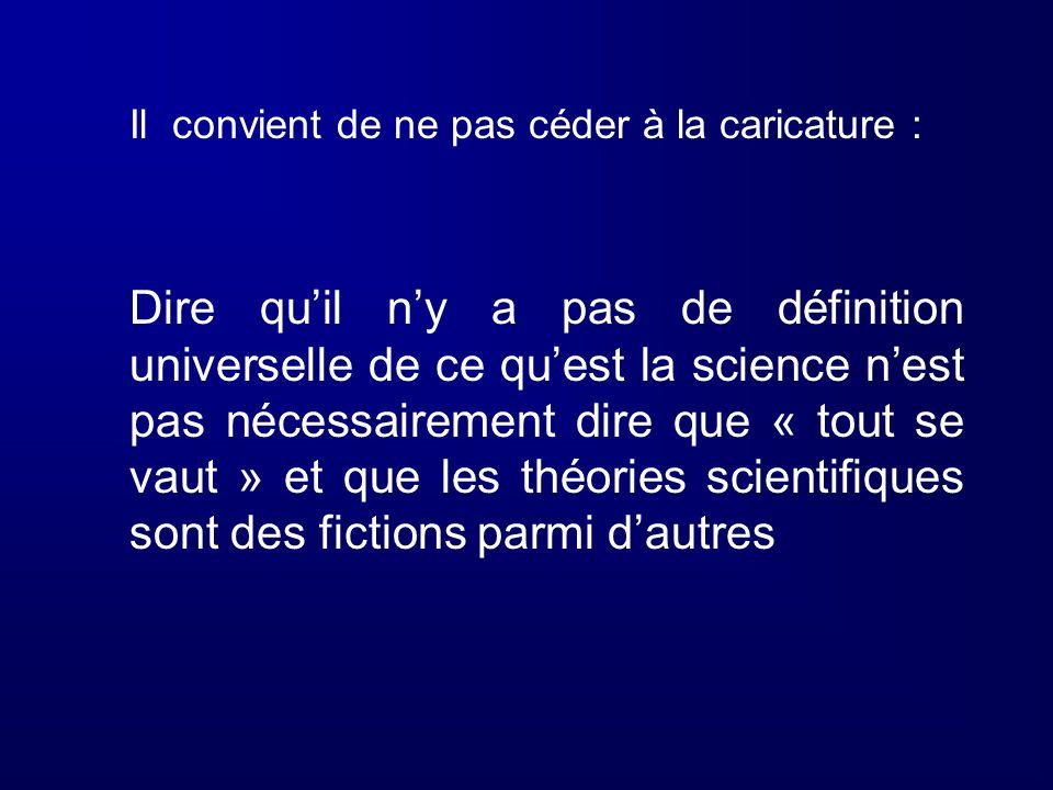 Il convient de ne pas céder à la caricature : Dire quil ny a pas de définition universelle de ce quest la science nest pas nécessairement dire que « t