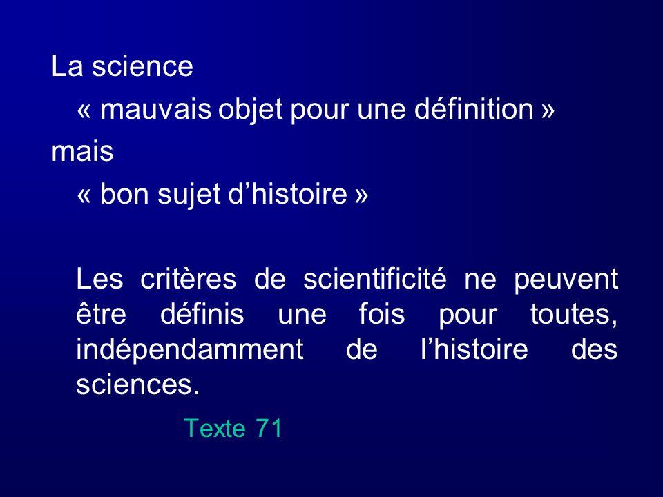 La science « mauvais objet pour une définition » mais « bon sujet dhistoire » Les critères de scientificité ne peuvent être définis une fois pour tout