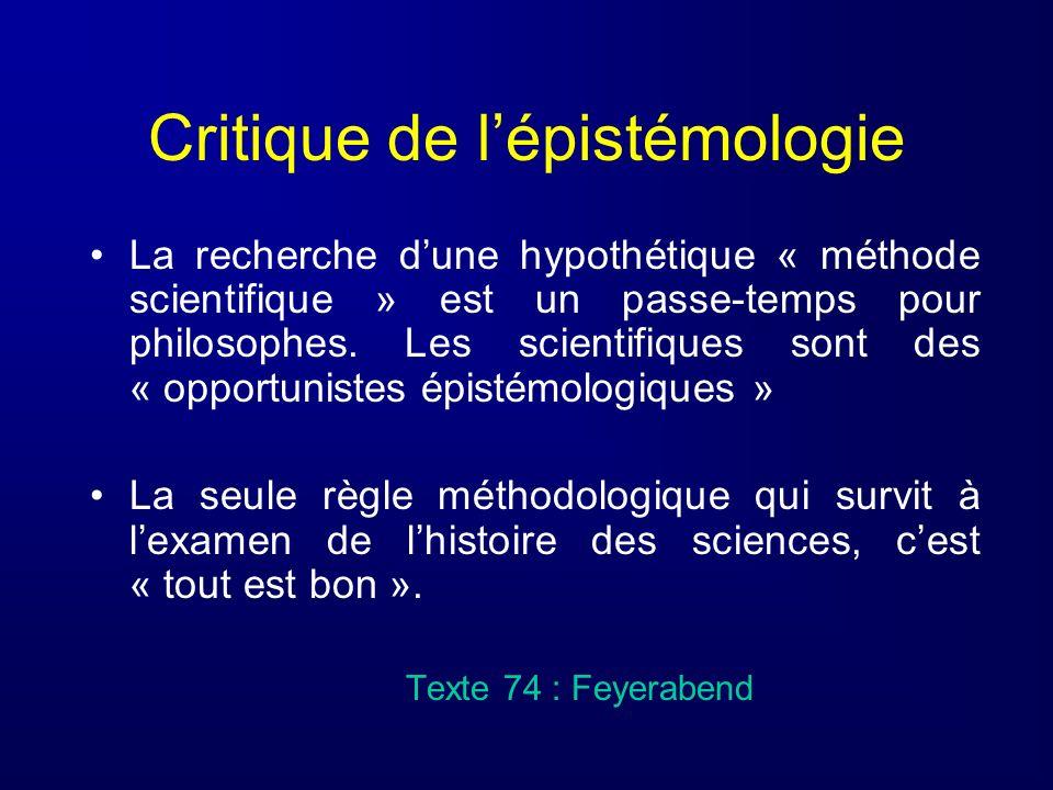 Critique de lépistémologie La recherche dune hypothétique « méthode scientifique » est un passe-temps pour philosophes. Les scientifiques sont des « o