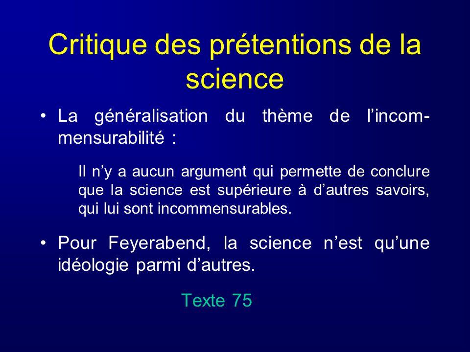 Critique des prétentions de la science La généralisation du thème de lincom- mensurabilité : Il ny a aucun argument qui permette de conclure que la sc