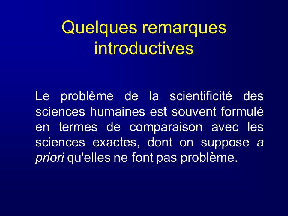 Quelques remarques introductives Le problème de la scientificité des sciences humaines est souvent formulé en termes de comparaison avec les sciences