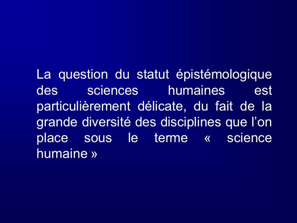 La question du statut épistémologique des sciences humaines est particulièrement délicate, du fait de la grande diversité des disciplines que lon plac