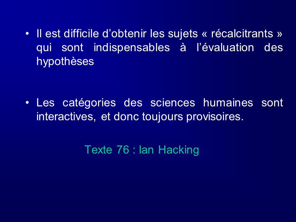 Il est difficile dobtenir les sujets « récalcitrants » qui sont indispensables à lévaluation des hypothèses Les catégories des sciences humaines sont