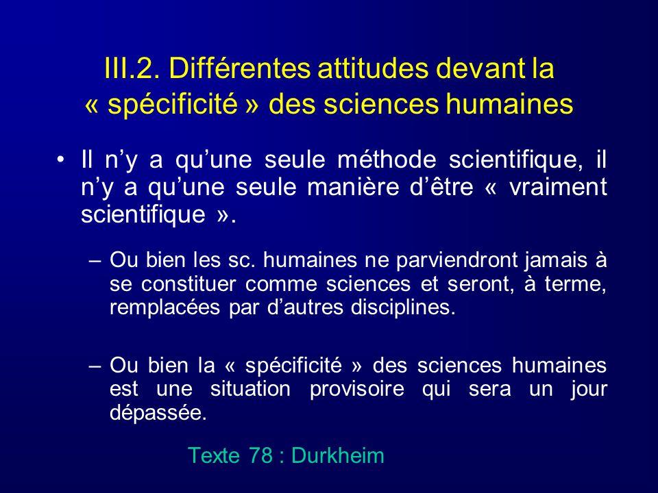 III.2. Différentes attitudes devant la « spécificité » des sciences humaines Il ny a quune seule méthode scientifique, il ny a quune seule manière dêt