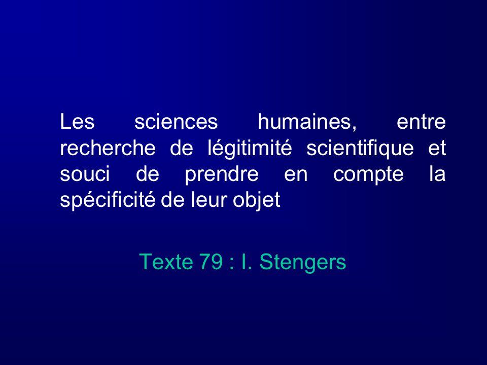 Les sciences humaines, entre recherche de légitimité scientifique et souci de prendre en compte la spécificité de leur objet Texte 79 : I. Stengers