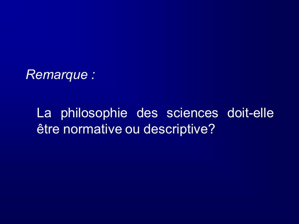 Remarque : La philosophie des sciences doit-elle être normative ou descriptive?