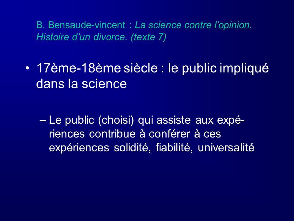 B. Bensaude-vincent : La science contre lopinion. Histoire dun divorce. (texte 7) 17ème-18ème siècle : le public impliqué dans la science –Le public (
