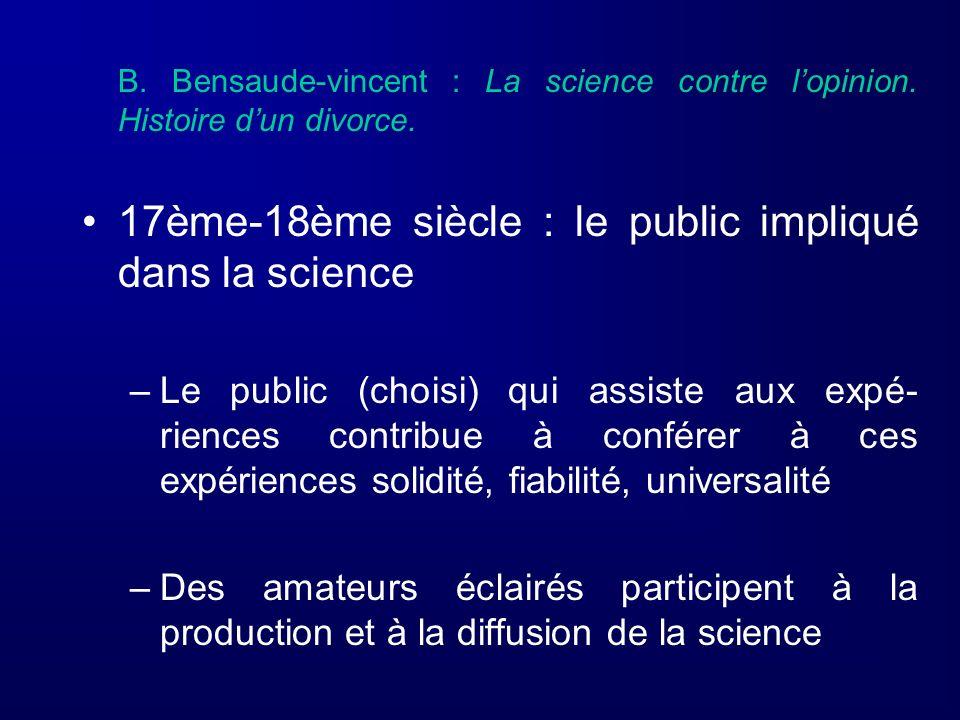 B. Bensaude-vincent : La science contre lopinion. Histoire dun divorce. 17ème-18ème siècle : le public impliqué dans la science –Le public (choisi) qu