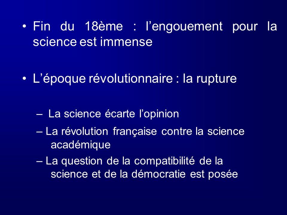 Fin du 18ème : lengouement pour la science est immense Lépoque révolutionnaire : la rupture – La science écarte lopinion – La révolution française con