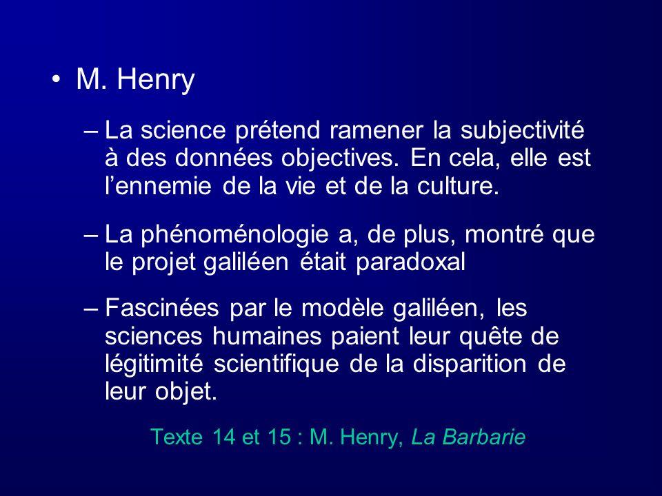 M. Henry –La science prétend ramener la subjectivité à des données objectives. En cela, elle est lennemie de la vie et de la culture. –La phénoménolog