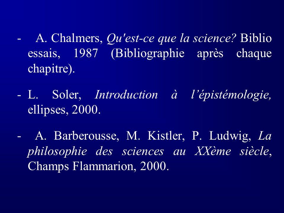 - A. Chalmers, Qu'est-ce que la science? Biblio essais, 1987 (Bibliographie après chaque chapitre). - L. Soler, Introduction à lépistémologie, ellipse