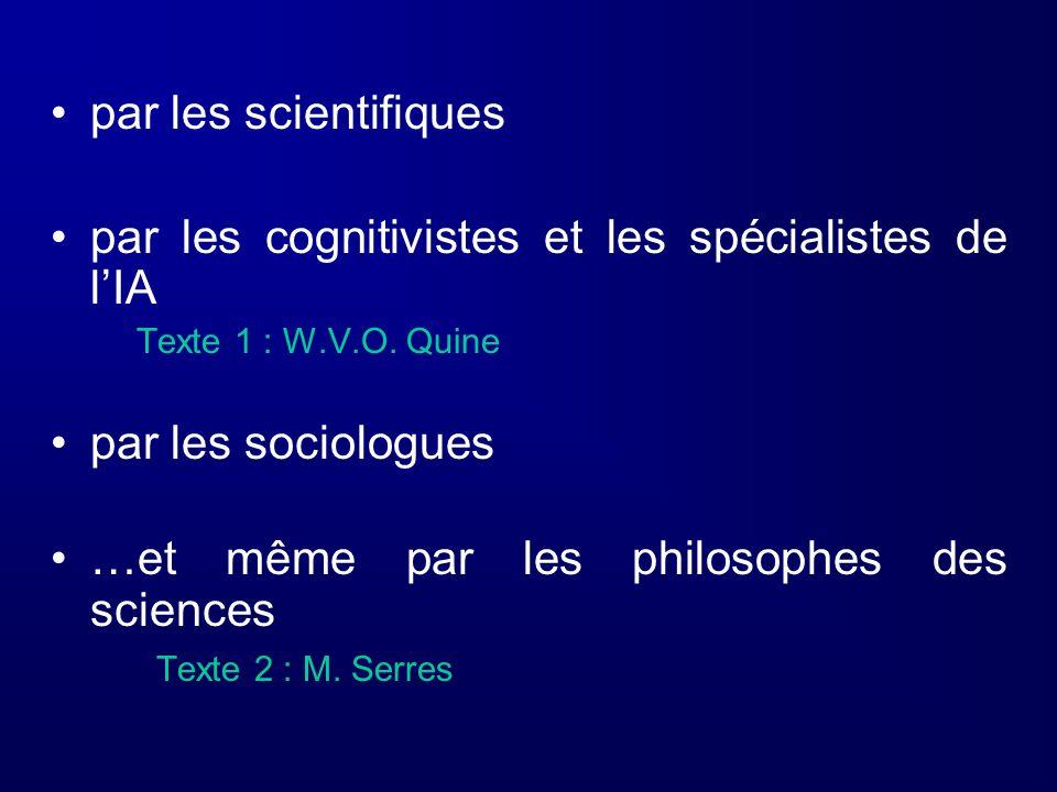par les scientifiques par les cognitivistes et les spécialistes de lIA Texte 1 : W.V.O. Quine par les sociologues …et même par les philosophes des sci