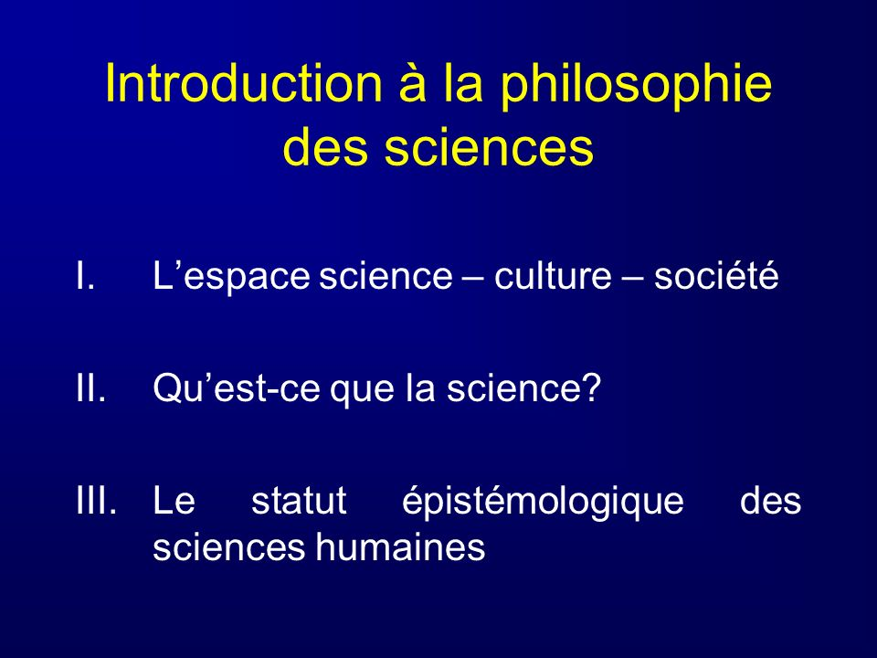 II.Quest-ce que la science. II.1. G. Bachelard : la science contre le sens commun II.2.