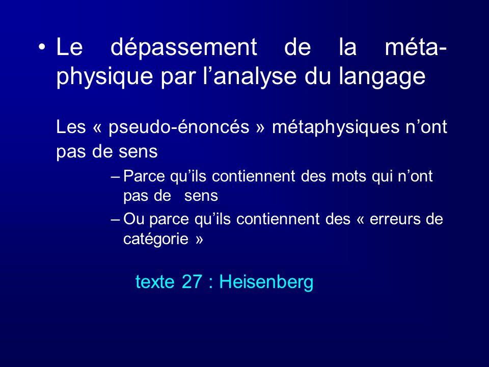 Le dépassement de la méta- physique par lanalyse du langage Les « pseudo-énoncés » métaphysiques nont pas de sens –Parce quils contiennent des mots qu