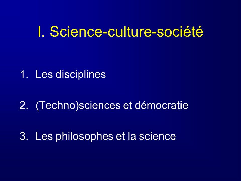 I. Science-culture-société 1.Les disciplines 2.(Techno)sciences et démocratie 3.Les philosophes et la science