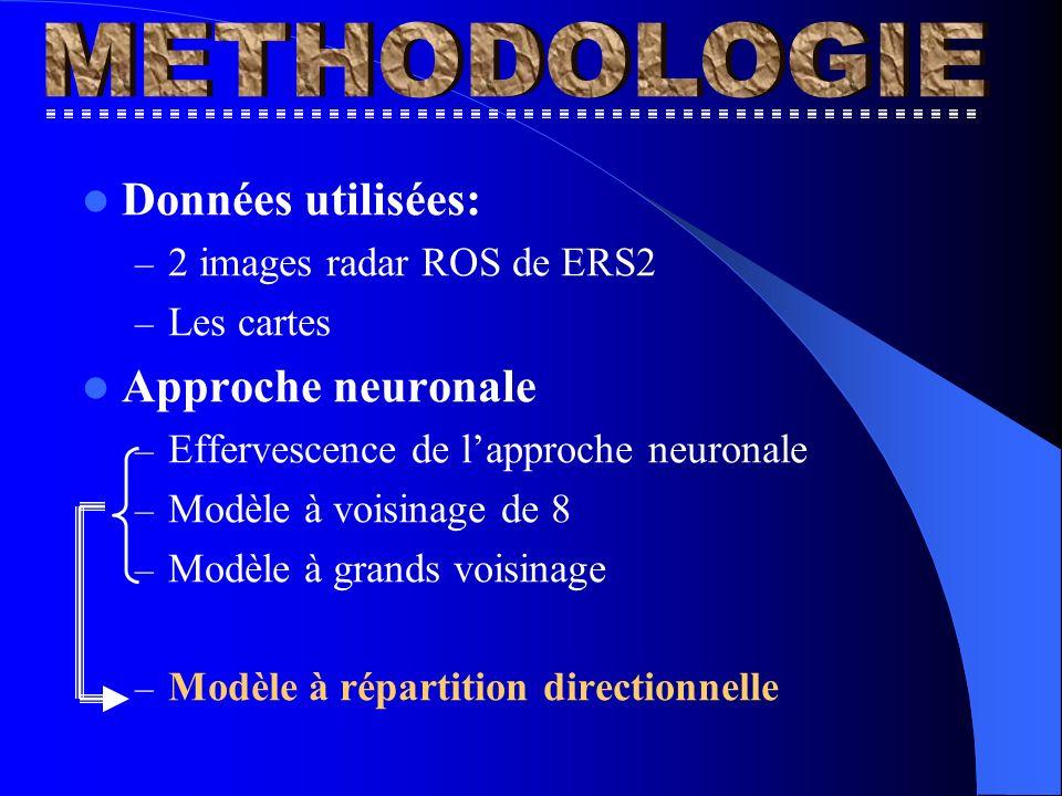 Données utilisées: – 2 images radar ROS de ERS2 – Les cartes Approche neuronale – Effervescence de lapproche neuronale – Modèle à voisinage de 8 – Modèle à grands voisinage – Modèle à répartition directionnelle