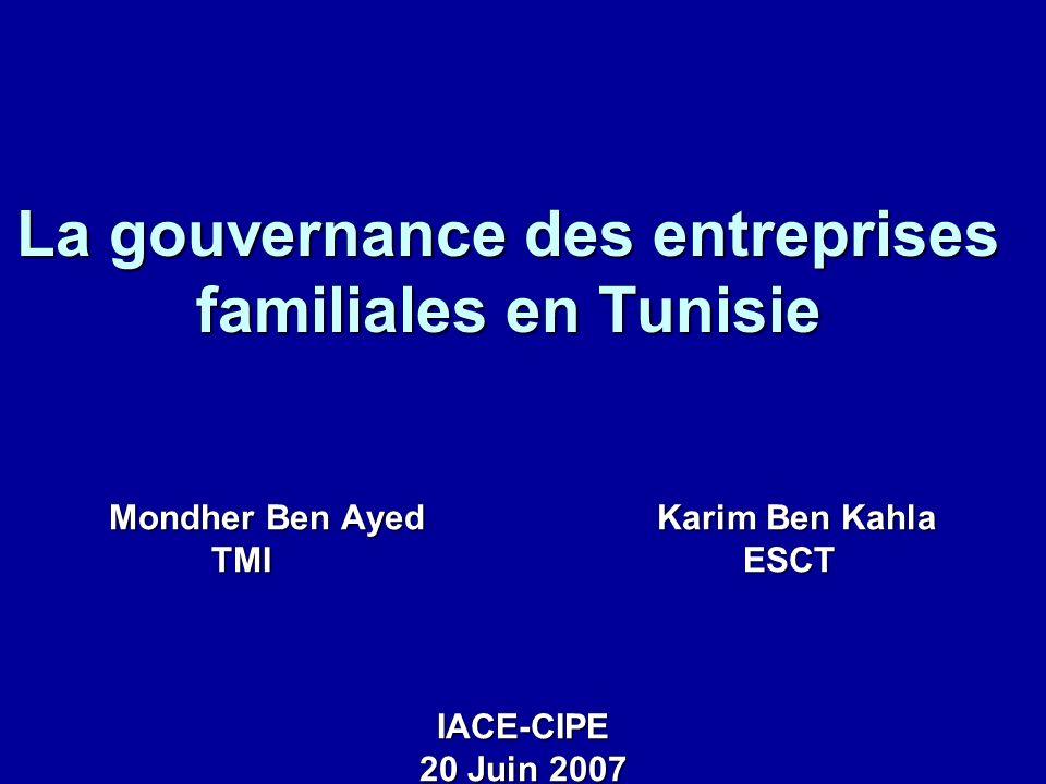 La gouvernance des entreprises familiales en Tunisie Mondher Ben Ayed Karim Ben Kahla TMI ESCT IACE-CIPE 20 Juin 2007