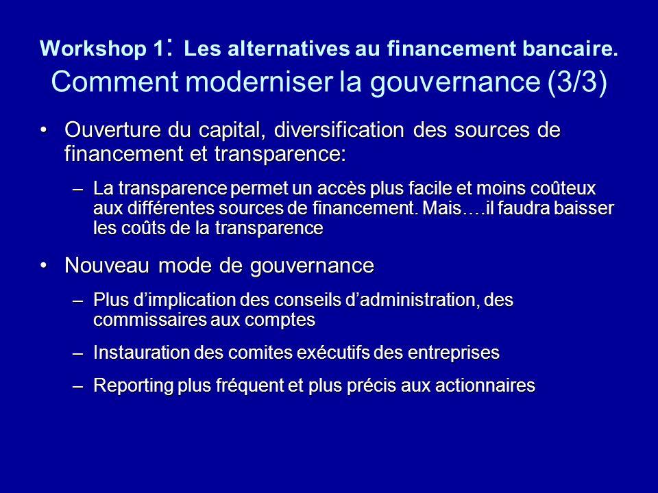 Workshop 1 : Les alternatives au financement bancaire. Comment moderniser la gouvernance (3/3) Ouverture du capital, diversification des sources de fi