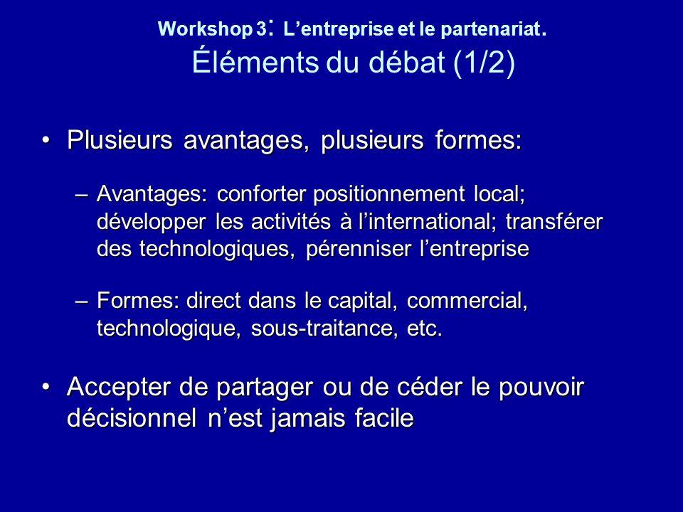 Workshop 3 : Lentreprise et le partenariat. Éléments du débat (1/2) Plusieurs avantages, plusieurs formes:Plusieurs avantages, plusieurs formes: –Avan