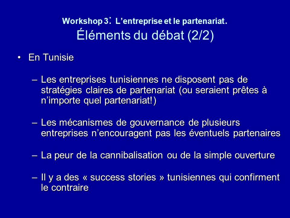 Workshop 3 : Lentreprise et le partenariat. Éléments du débat (2/2) En TunisieEn Tunisie –Les entreprises tunisiennes ne disposent pas de stratégies c