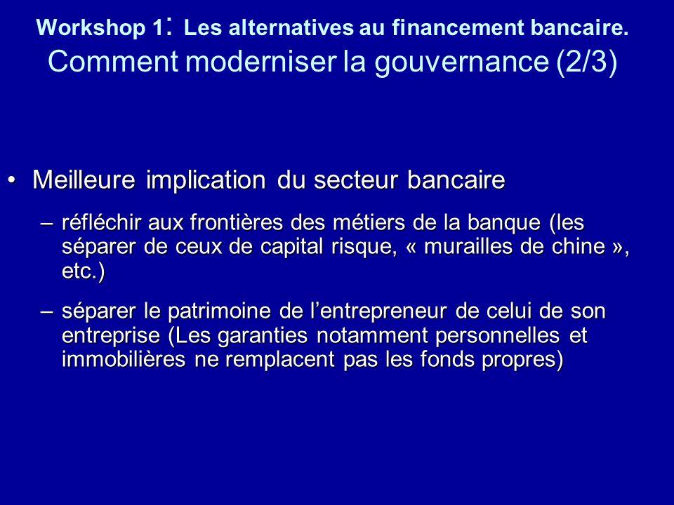 Workshop 1 : Les alternatives au financement bancaire. Comment moderniser la gouvernance (2/3) Meilleure implication du secteur bancaireMeilleure impl