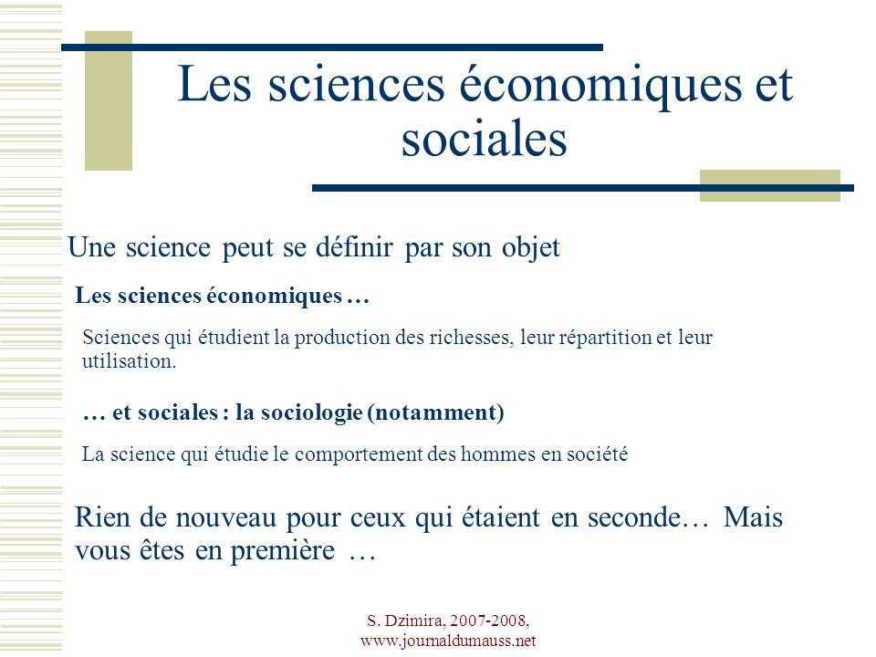 S. Dzimira, 2007-2008, www.journaldumauss.net Les sciences économiques et sociales Les sciences économiques … Une science peut se définir par son obje