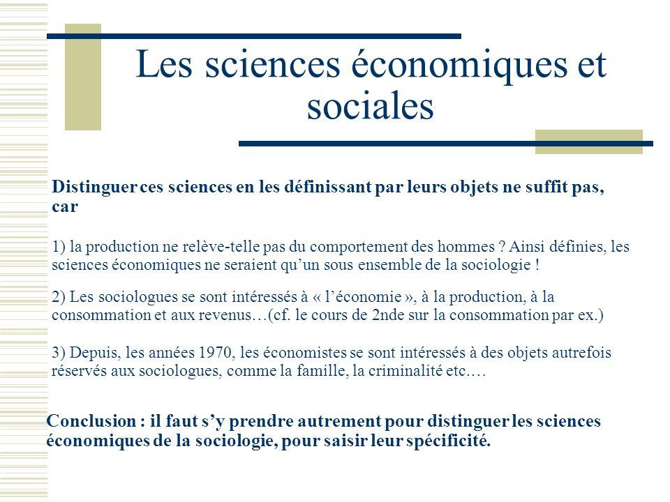 Les sciences économiques et sociales 1) la production ne relève-telle pas du comportement des hommes ? Ainsi définies, les sciences économiques ne ser