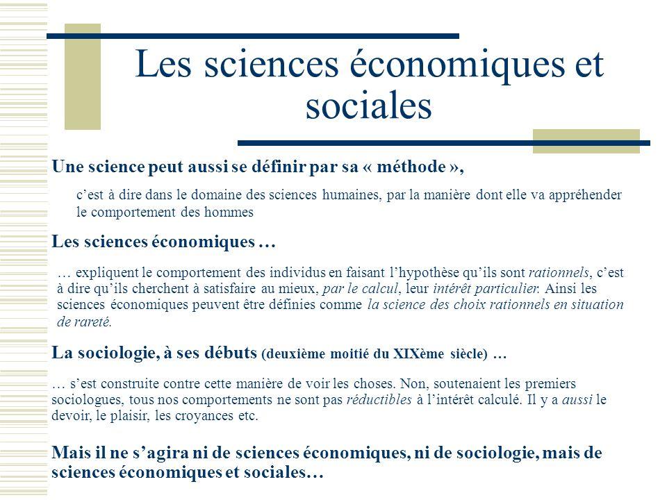 Les sciences économiques et sociales Une science peut aussi se définir par sa « méthode », cest à dire dans le domaine des sciences humaines, par la m