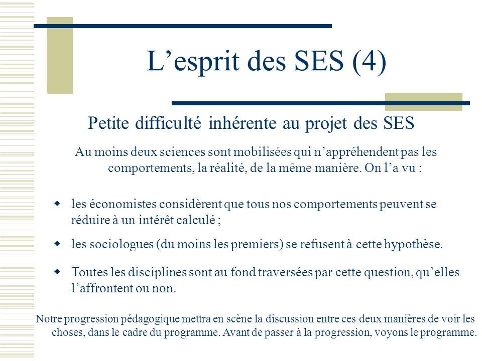 Lesprit des SES (4) Petite difficulté inhérente au projet des SES Au moins deux sciences sont mobilisées qui nappréhendent pas les comportements, la r