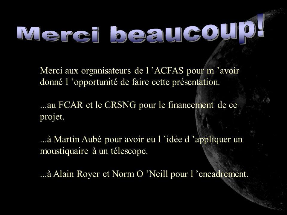 Merci aux organisateurs de l ACFAS pour m avoir donné l opportunité de faire cette présentation....au FCAR et le CRSNG pour le financement de ce proje