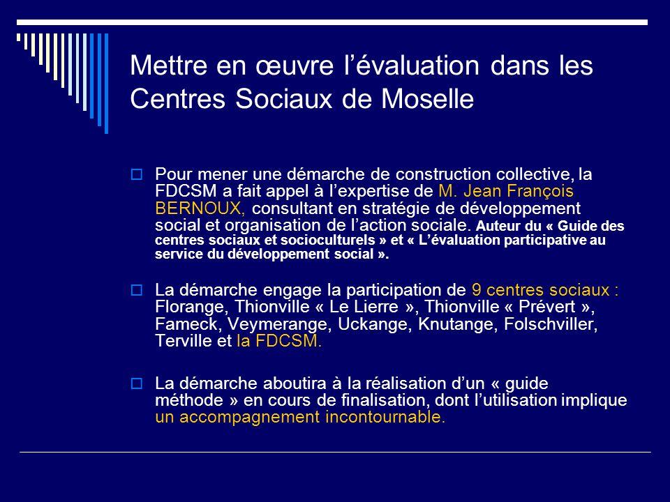 Mettre en œuvre lévaluation dans les Centres Sociaux de Moselle Pour mener une démarche de construction collective, la FDCSM a fait appel à lexpertise