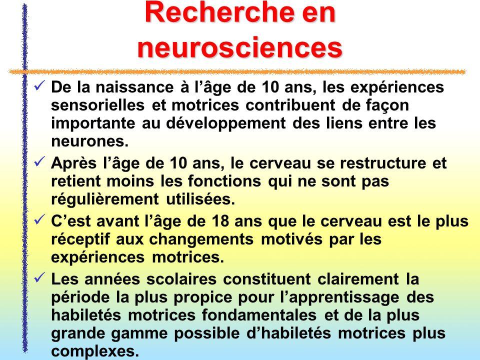 Recherche en neurosciences De la naissance à lâge de 10 ans, les expériences sensorielles et motrices contribuent de façon importante au développement