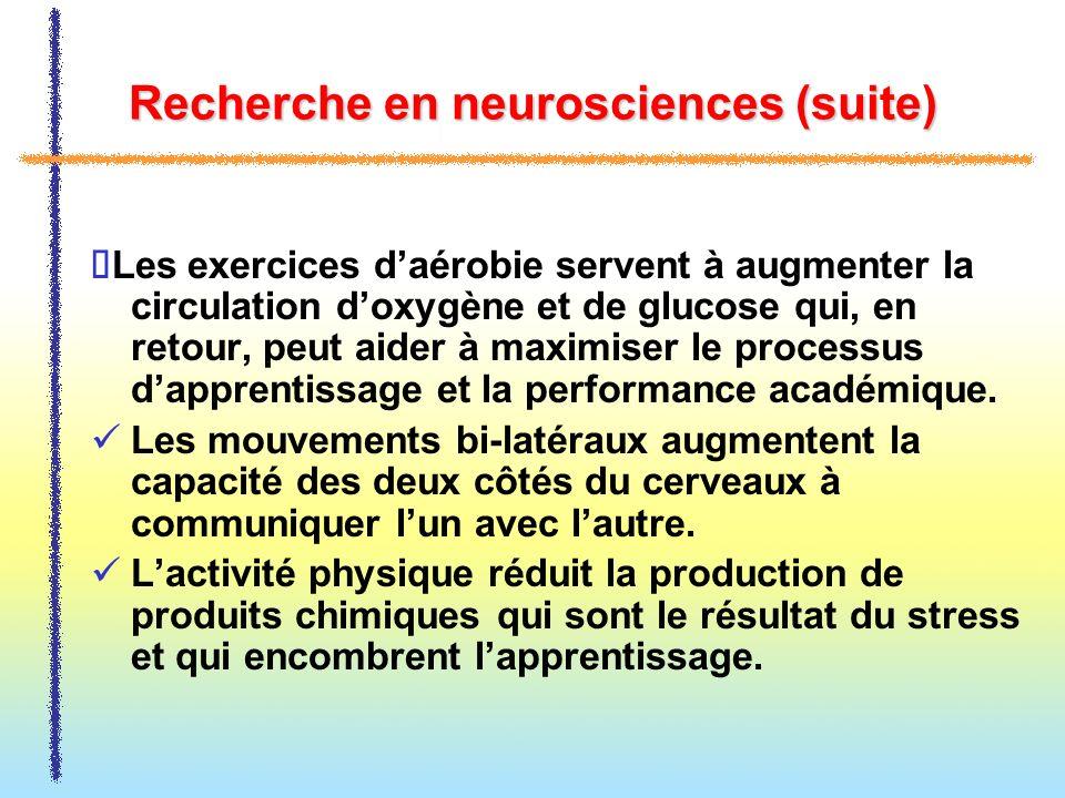 Recherche en neurosciences (suite) Les exercices daérobie servent à augmenter la circulation doxygène et de glucose qui, en retour, peut aider à maxim